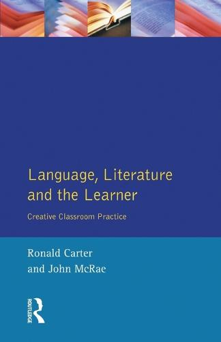 Language, Literature and the Learner: Creative Classroom Practice - Applied Linguistics and Language Study (Paperback)