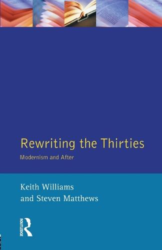 Rewriting the Thirties: Modernism and After - Longman Studies In Twentieth Century Literature (Paperback)