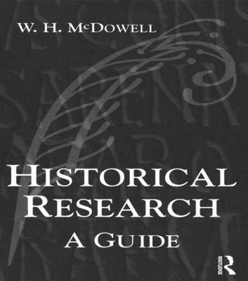 Historical Research: A Guide for Writers of Dissertations, Theses, Articles and Books (Paperback)
