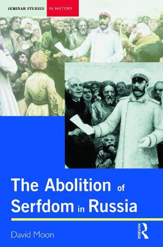 Abolition of Serfdom in Russia: 1762-1907 - Seminar Studies (Paperback)