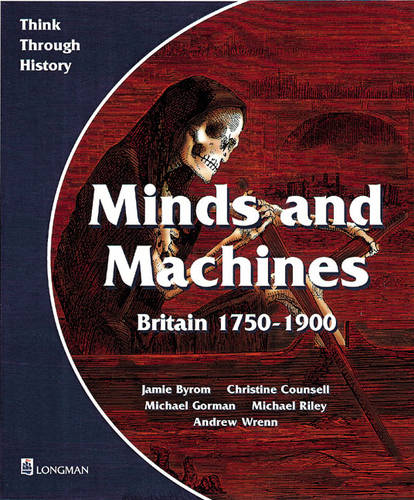 Minds and Machines Britain 1750 to 1900 Pupil's Book - Think Through History (Paperback)