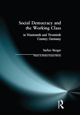 Social Democracy and the Working Class: in Nineteenth- and Twentieth-Century Germany - Themes In Modern German History (Paperback)
