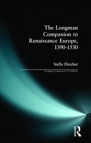 The Longman Companion to Renaissance Europe, 1390-1530 - Longman Companions To History (Paperback)