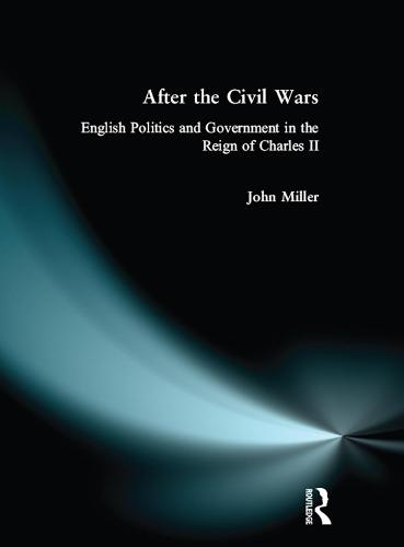 After the Civil Wars: English Politics and Government in the Reign of Charles II (Paperback)