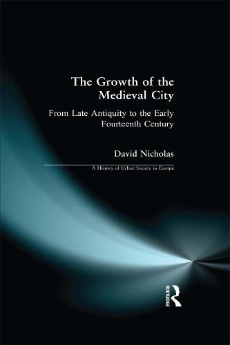 The Growth of the Medieval City: From Late Antiquity to the Early Fourteenth Century - A History of Urban Society in Europe (Paperback)