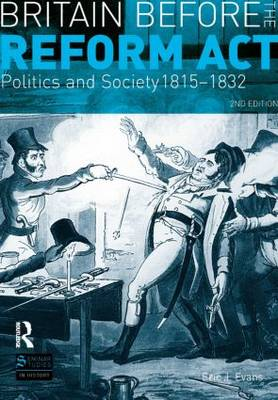 Britain before the Reform Act: Politics and Society 1815-1832 - Seminar Studies In History (Paperback)