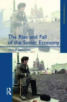 The Rise and Fall of the The Soviet Economy: An Economic History of the USSR 1945 - 1991 - The Postwar World (Paperback)