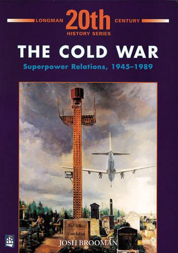 The Cold War: Superpower Relations 1945-1989 - LONGMAN TWENTIETH CENTURY HISTORY SERIES (Paperback)
