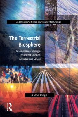 The Terrestrial Biosphere: Environmental Change, Ecosystem Science, Attitudes and Values - Understanding Global Environmental Change (Paperback)