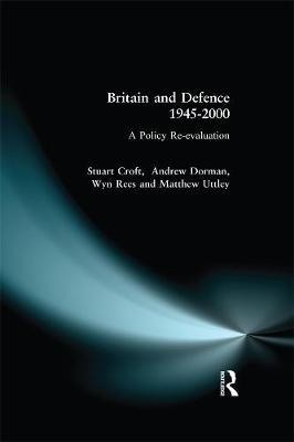 Britain and Defence 1945-2000: A Policy Re-evaluation (Paperback)