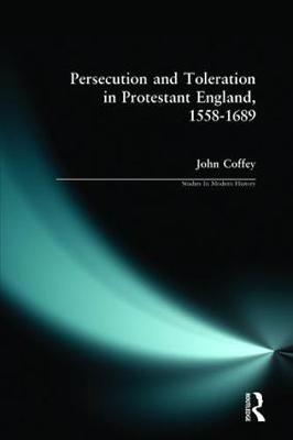 Persecution and Toleration in Protestant England 1558-1689 - Studies In Modern History (Paperback)