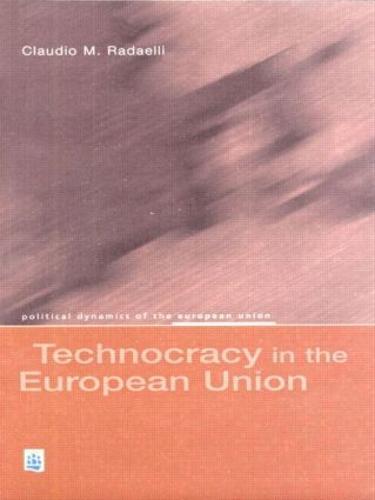 Technocracy in the European Union - Political Dynamics of the European Union (Paperback)