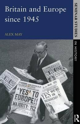 Britain and Europe since 1945 - Seminar Studies In History (Paperback)