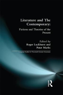 Literature and The Contemporary: Fictions and Theories of the Present - Longman Studies In Twentieth Century Literature (Paperback)