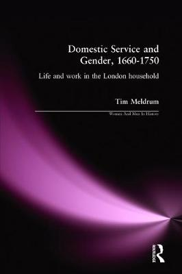 Domestic Service and Gender, 1660-1750: Life and work in the London household - Women And Men In History (Paperback)