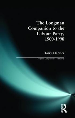 The Longman Companion to the Labour Party, 1900-1998 - Longman Companions To History (Paperback)