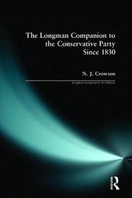 The Longman Companion to the Conservative Party: Since 1830 - Longman Companions To History (Paperback)