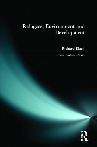 Refugees, Environment and Development - Longman Development Studies (Paperback)