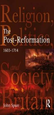 The Post-Reformation: Religion, Politics and Society in Britain, 1603-1714 - Religion, Politics and Society in Britain (Paperback)