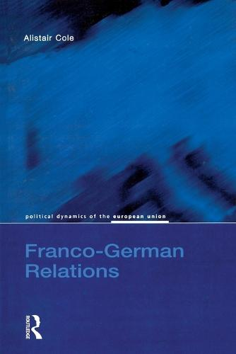 Franco-German Relations - Political Dynamics of the European Union (Paperback)