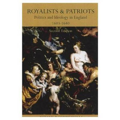 Royalists and Patriots: Politics and Ideology in England, 1603-1640 (Paperback)