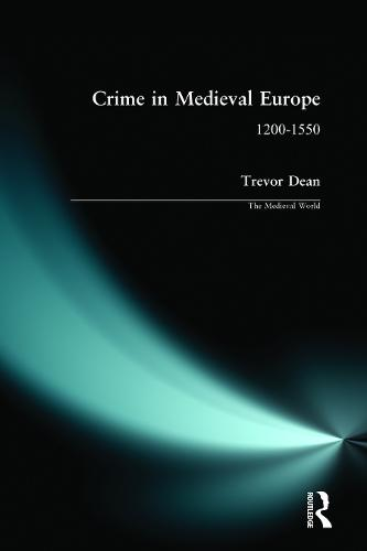 Crime in Medieval Europe: 1200-1550 - The Medieval World (Paperback)