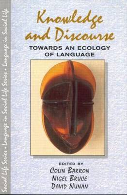 Knowledge & Discourse: Towards an Ecology of Language - Language In Social Life (Paperback)
