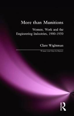 More than Munitions: Women, Work and the Engineering Industries, 1900-1950 - Women And Men In History (Paperback)