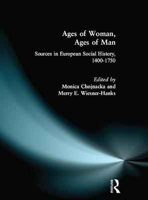 Ages of Woman, Ages of Man: Sources in European Social History, 1400-1750 (Paperback)