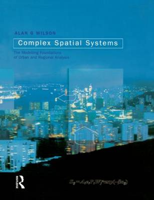 Complex Spatial Systems: The Modelling Foundations of Urban and Regional Analysis (Paperback)