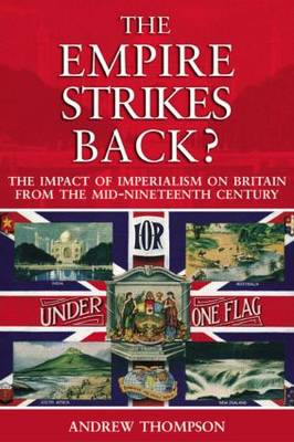 The Empire Strikes Back?: The Impact of Imperialism on Britain from the Mid-Nineteenth Century (Paperback)