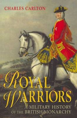 Royal Warriors: A Military History of the British Monarchy (Hardback)