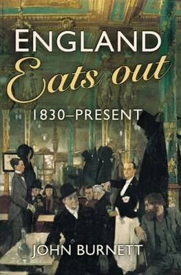 England Eats Out: A Social History of Eating Out in England from 1830 to the Present (Paperback)