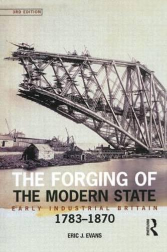 The Forging of the Modern State: Early Industrial Britain, 1783-1870 (Paperback)