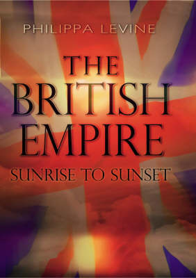 The British Empire: Sunrise to Sunset - Recovering the Past (Paperback)
