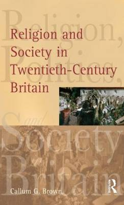 Religion and Society in Twentieth-Century Britain - Religion, Politics and Society in Britain (Paperback)