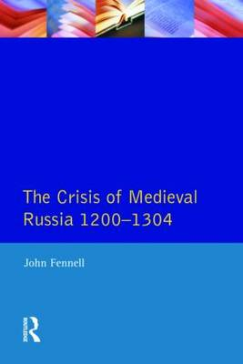 The Crisis of Medieval Russia 1200-1304 - Longman History of Russia (Paperback)