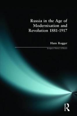Russia in the Age of Modernisation and Revolution 1881 - 1917 - Longman History of Russia (Paperback)