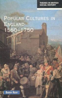 Popular Cultures in England 1550-1750 - Themes In British Social History (Paperback)