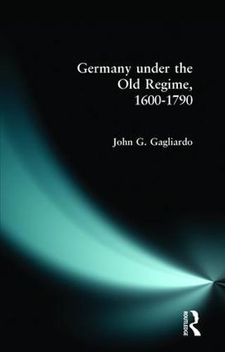 Germany under the Old Regime 1600-1790 (Paperback)