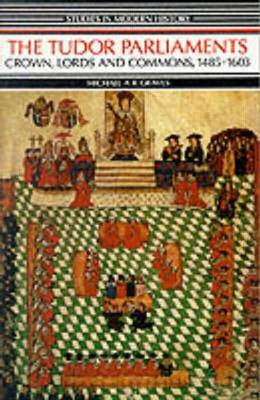 Tudor Parliaments,The Crown,Lords and Commons,1485-1603 - Studies In Modern History (Paperback)