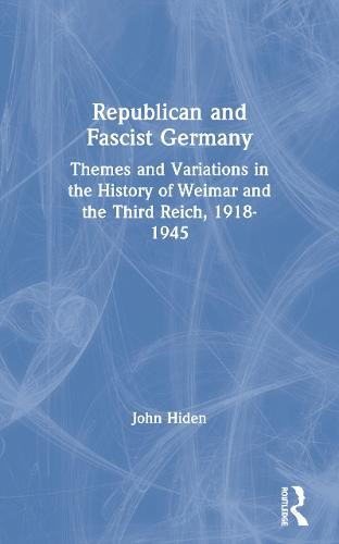 Republican and Fascist Germany: Themes and Variations in the History of Weimar and the Third Reich, 1918-1945 (Paperback)