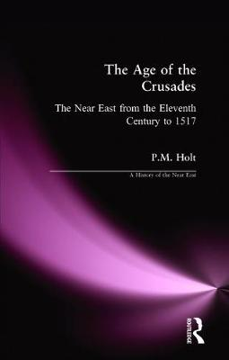 The Age of the Crusades: The Near East from the Eleventh Century to 1517 - A History of the Near East (Paperback)