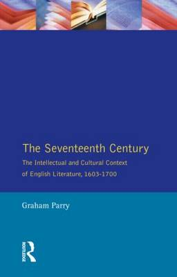 The Seventeenth Century: The Intellectual and Cultural Context of English Literature, 1603-1700 - Longman Literature In English Series (Paperback)
