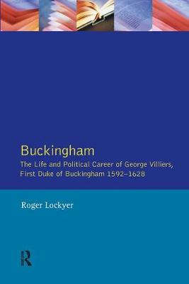 Buckingham: The Life and Political Career of George Villiers, Firs T Duke of Buckingham 1592-1628 (Paperback)
