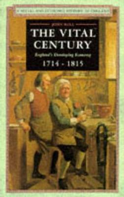 The Vital Century: England's Economy 1714-1815 - Social and Economic History of England (Paperback)