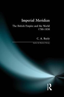 Imperial Meridian: The British Empire and the World 1780-1830 - Studies In Modern History (Paperback)