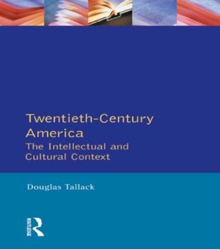Twentieth-Century America: The Intellectual and Cultural Context - Longman Literature In English Series (Paperback)