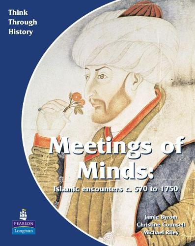 Meeting of Minds Islamic Encounters c. 570 to 1750 Pupil's Book - Think Through History (Paperback)