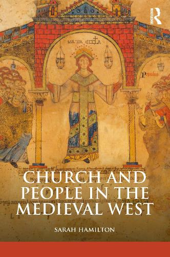 Church and People in the Medieval West, 900-1200 - The Medieval World (Paperback)